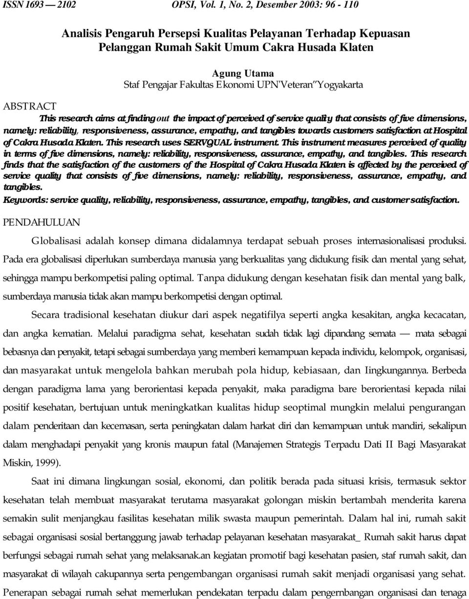 Yogyakarta ABSTRACT This research aims at finding out the impact of perceived of service quality that consists of five dimensions, namely: reliability, responsiveness, assurance, empathy, and