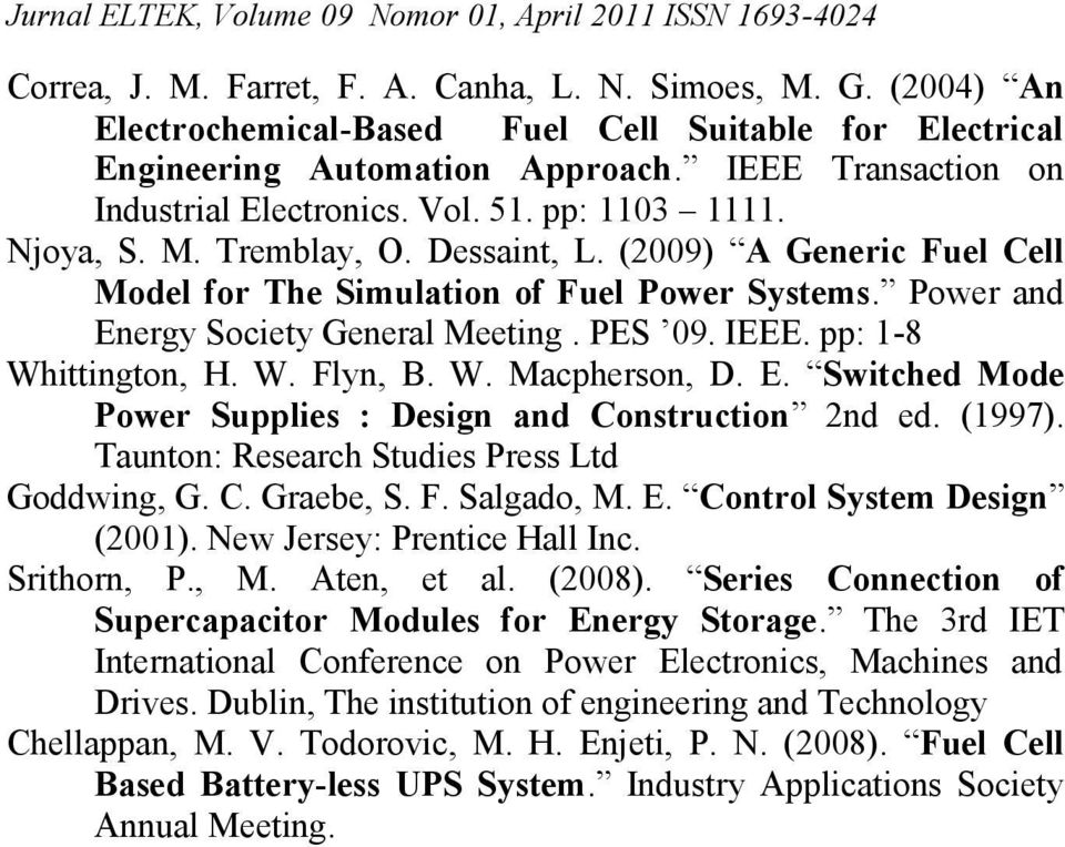 Dessaint, L. (2009) A Generic Fuel Cell Model for The Simulation of Fuel Power Systems. Power and Energy Society General Meeting. PES 09. IEEE. pp: 1-8 Whittington, H. W. Flyn, B. W. Macpherson, D. E. Switched Mode Power Supplies : Design and Construction 2nd ed.