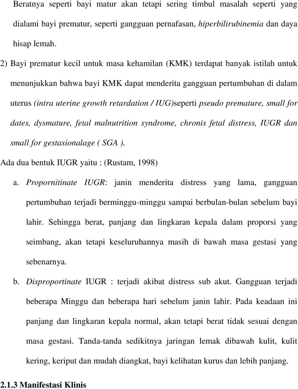 IUG)seperti pseudo premature, small for dates, dysmature, fetal malnutrition syndrome, chronis fetal distress, IUGR dan small for gestasionalage ( SGA ). Ada dua bentuk IUGR yaitu : (Rustam, 1998) a.