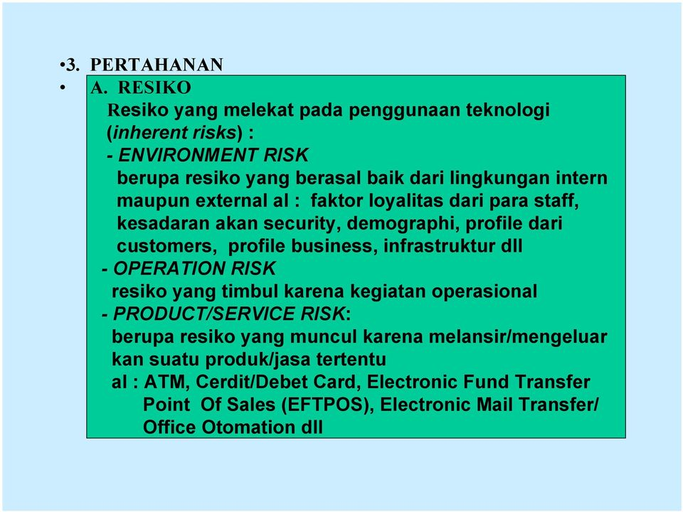 external al : faktor loyalitas dari para staff, kesadaran akan security, demographi, profile dari customers, profile business, infrastruktur dll