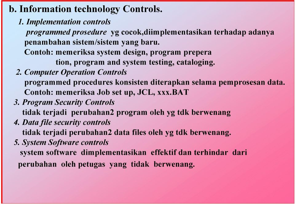 Computer Operation Controls programmed procedures konsisten diterapkan selama pemprosesan data. Contoh: memeriksa Job set up, JCL, xxx.bat 3.