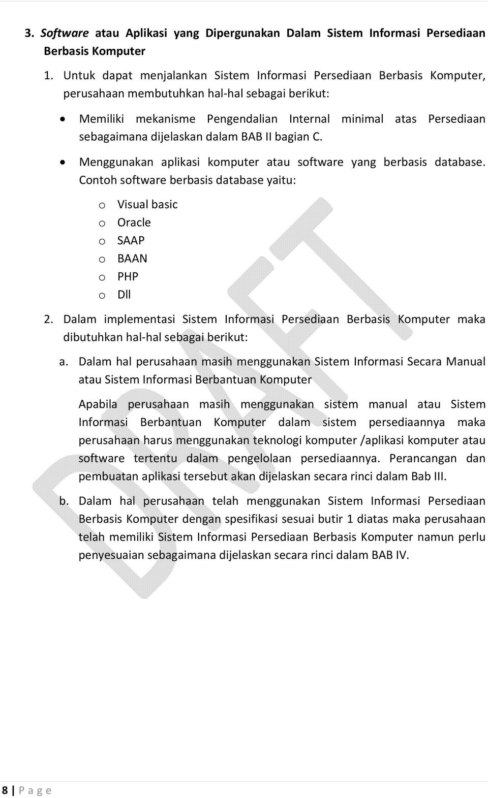dijelaskan dalam BAB II bagian C. Menggunakan aplikasi komputer atau software yang berbasis database. Contoh software berbasis database yaitu: o Visual basic o Oracle o SAAP o BAAN o PHP o Dll 2.