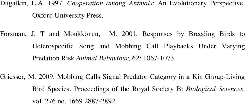 Responses by Breeding Birds to Heterospecific Song and Mobbing Call Playbacks Under Varying Predation Risk.