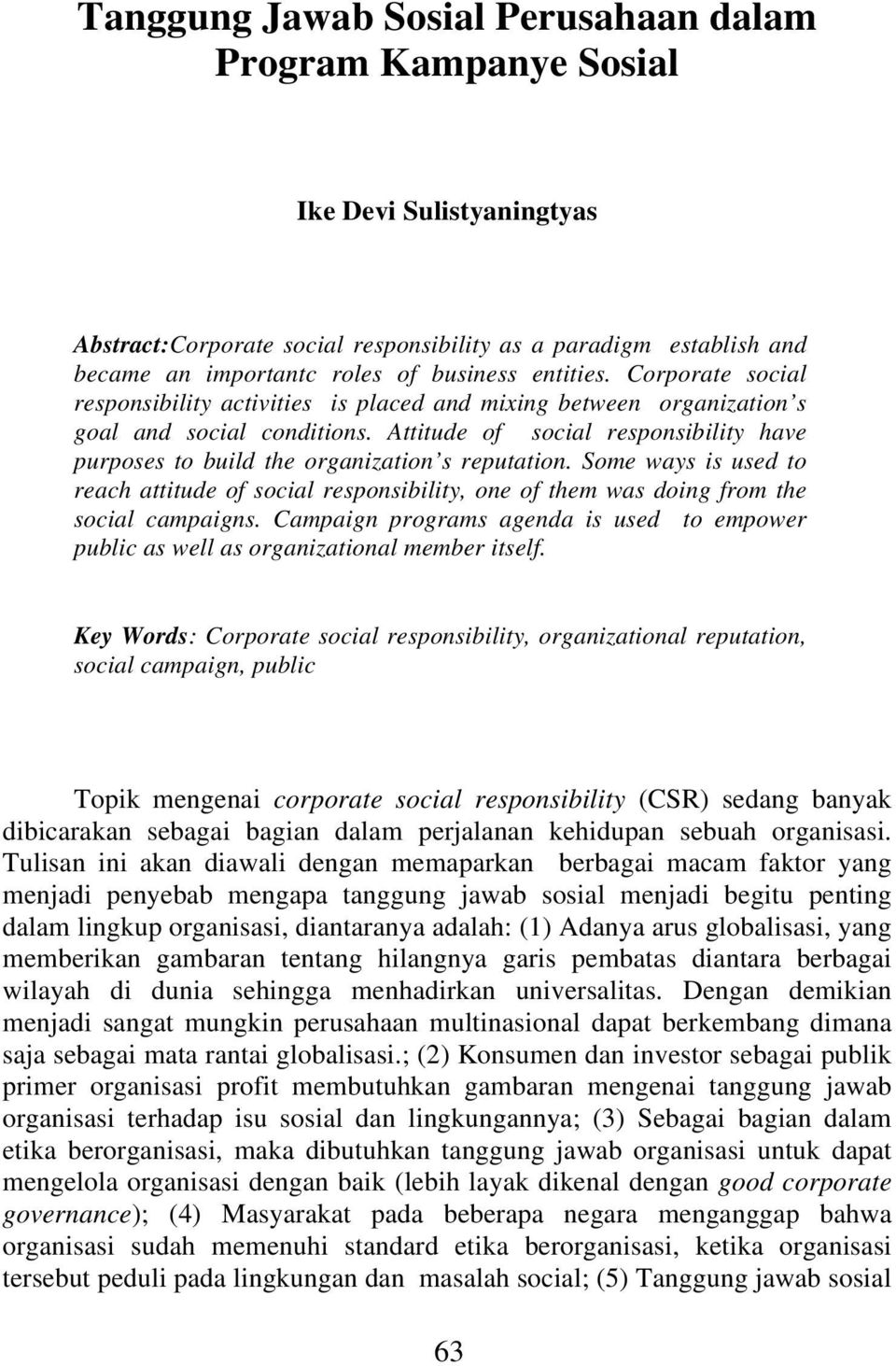 Attitude of social responsibility have purposes to build the organization s reputation. Some ways is used to reach attitude of social responsibility, one of them was doing from the social campaigns.