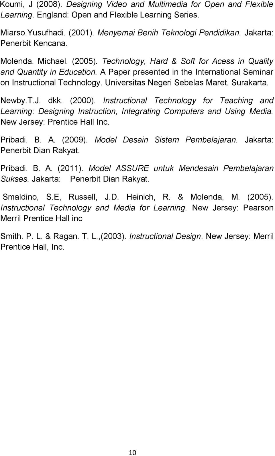 Universitas Negeri Sebelas Maret. Surakarta. Newby.T.J. dkk. (2000). Instructional Technology for Teaching and Learning: Designing Instruction, Integrating Computers and Using Media.