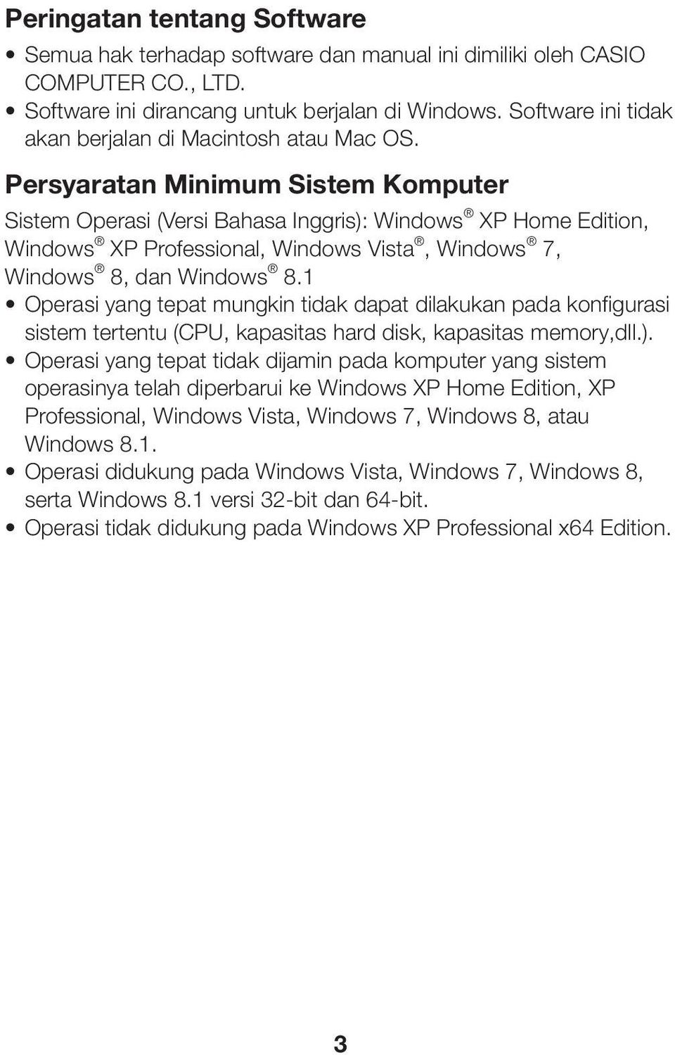 Persyaratan Minimum Sistem Komputer Sistem Operasi (Versi Bahasa Inggris): Windows XP Home Edition, Windows XP Professional, Windows Vista, Windows 7, Windows 8, dan Windows 8.