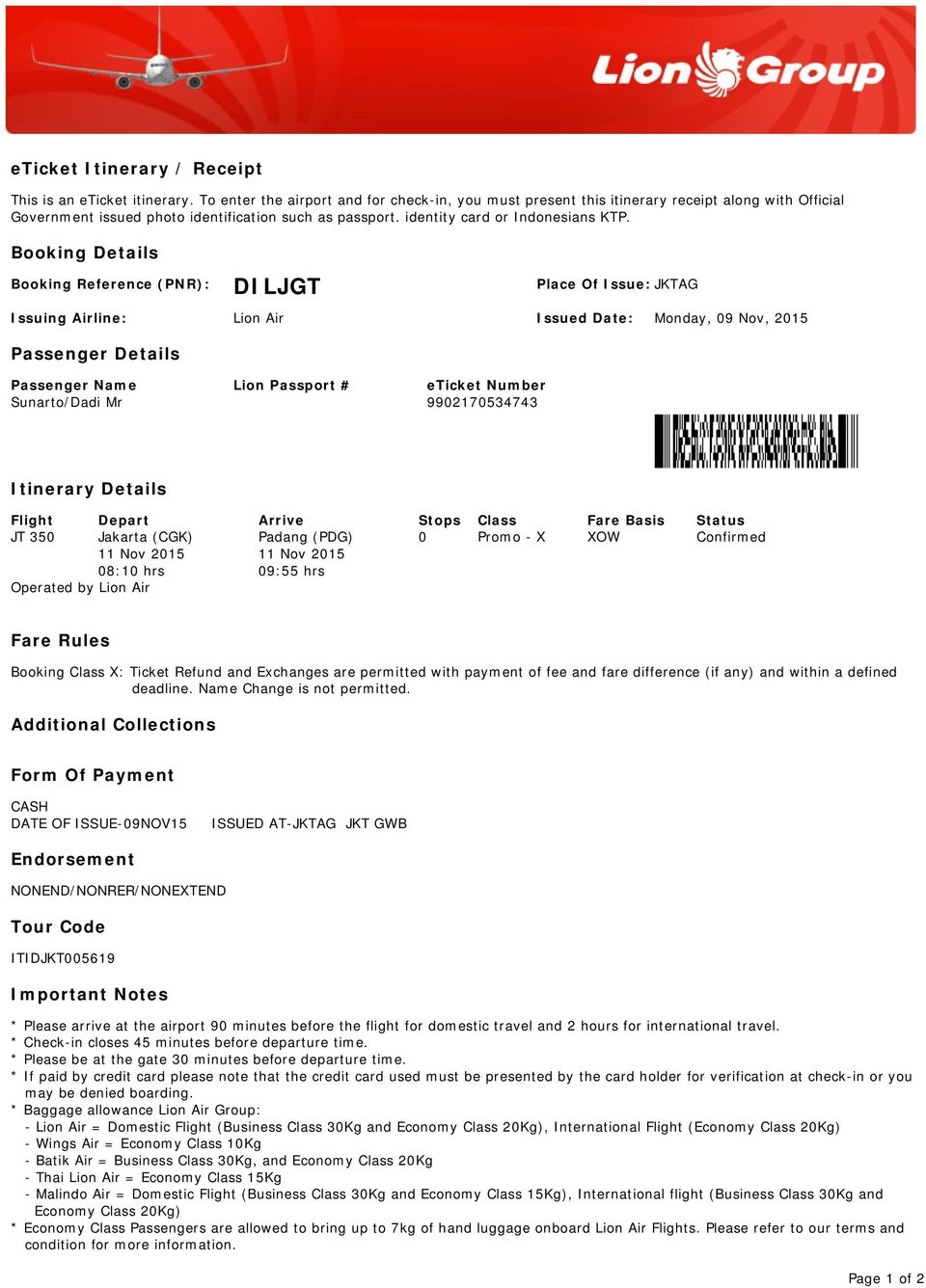 Booking Details Booking Reference (PNR): DILJGT Place Of Issue: JKTAG Issuing Airline: Lion Air Issued Date: Monday, 09 Nov, 2015 Passenger Details Passenger Name Lion Passport # eticket Number
