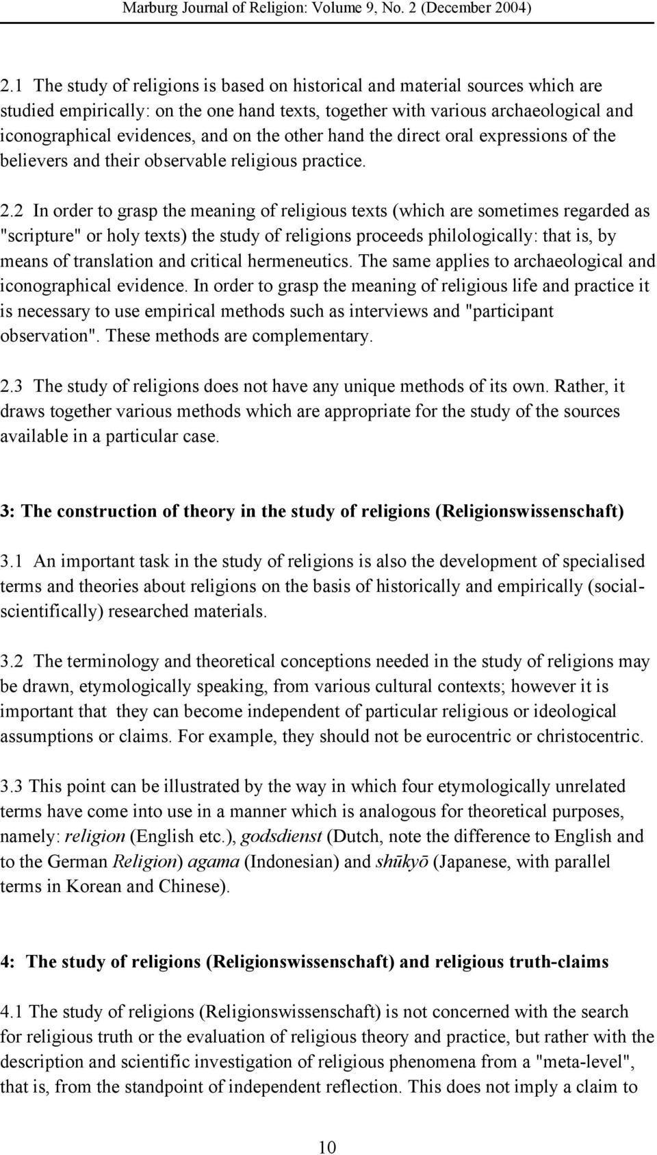"2 In order to grasp the meaning of religious texts (which are sometimes regarded as ""scripture"" or holy texts) the study of religions proceeds philologically: that is, by means of translation and"