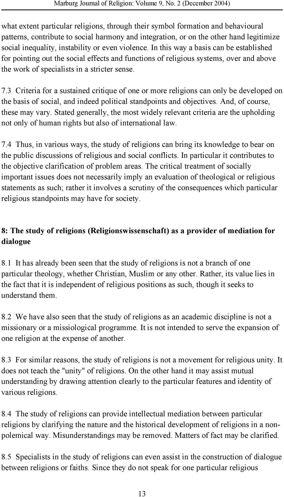 3 Criteria for a sustained critique of one or more religions can only be developed on the basis of social, and indeed political standpoints and objectives. And, of course, these may vary.