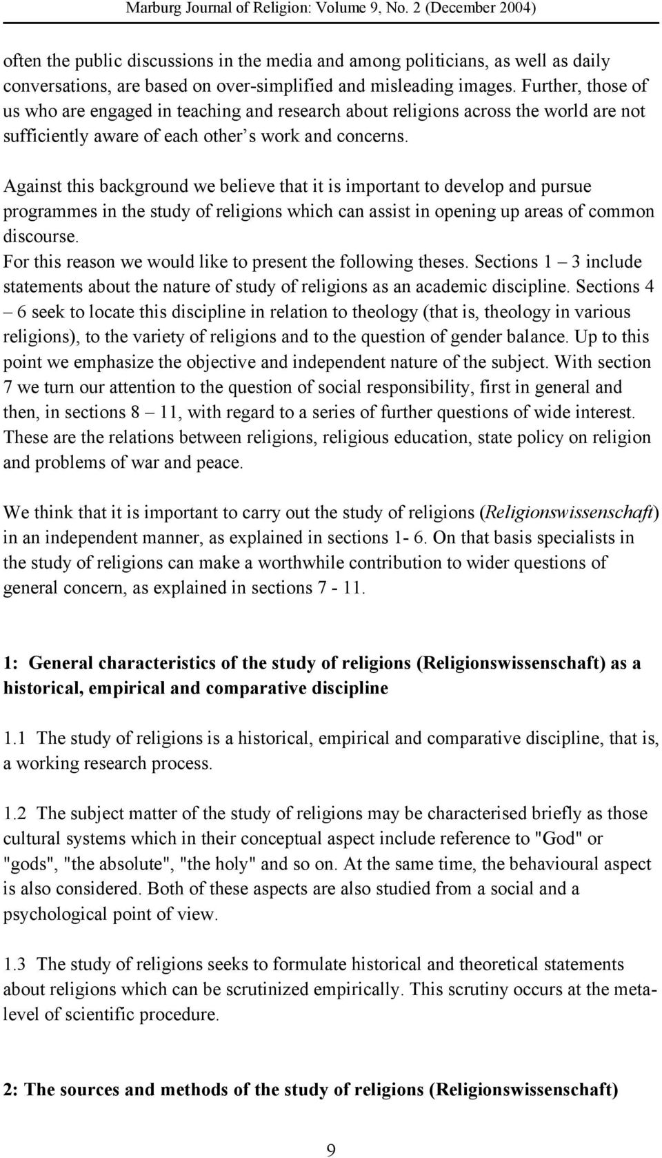 Against this background we believe that it is important to develop and pursue programmes in the study of religions which can assist in opening up areas of common discourse.