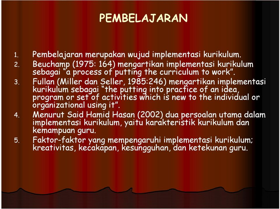 Fullan (Miller dan Seller, 1985:246) mengartikan implementasi i kurikulum sebagai the putting into practice of an idea, program or set of activities which is