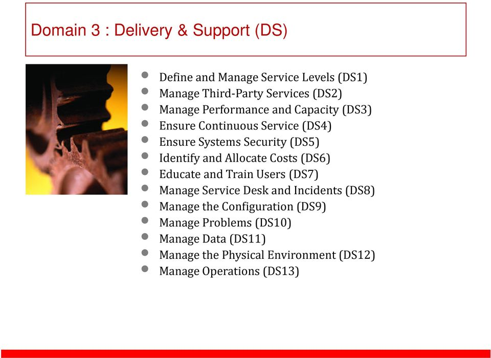and Allocate Costs(DS6) Educate and Train Users(DS7) Manage Service Desk and Incidents(DS8) Manage the