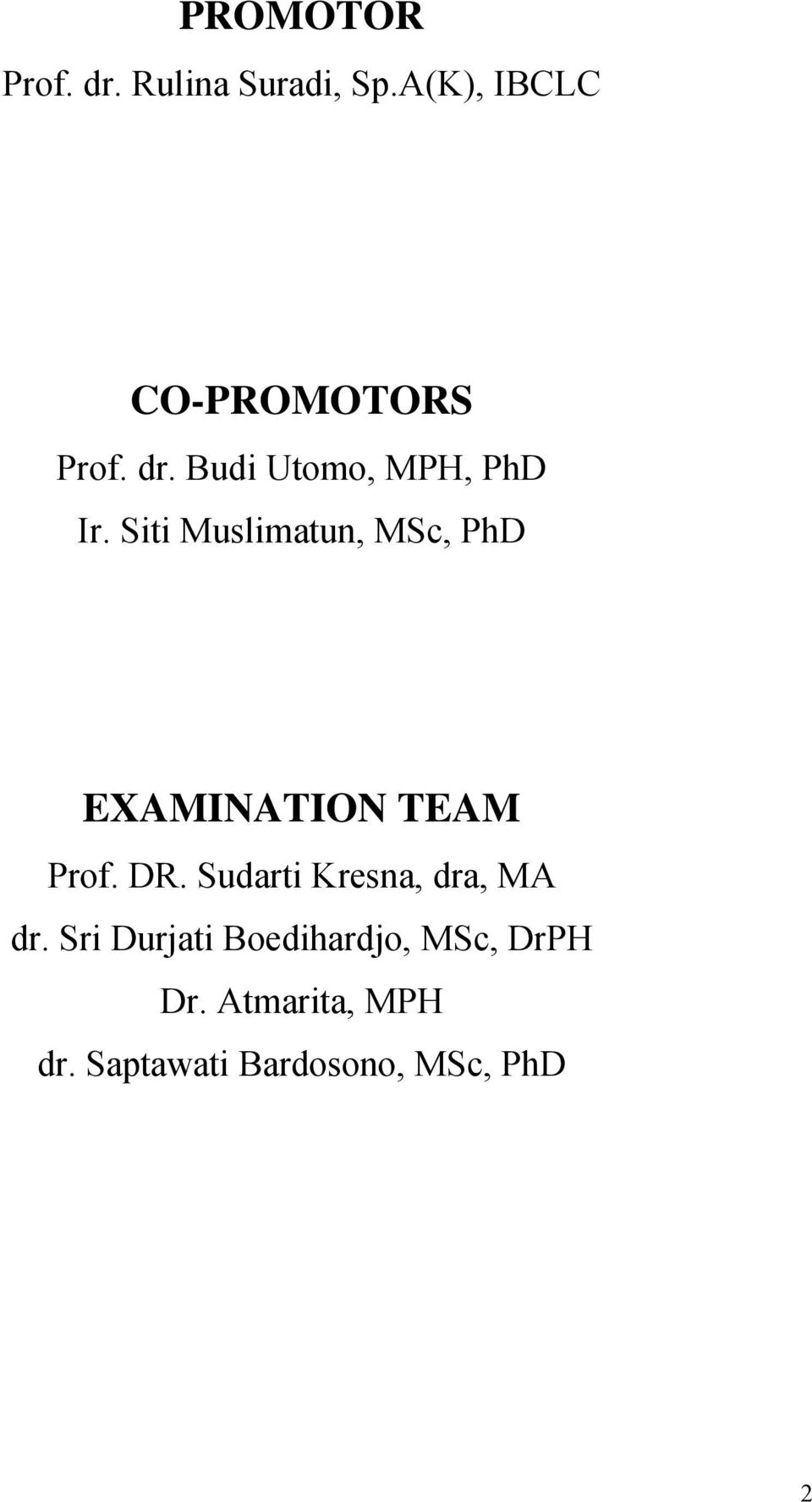 Siti Muslimatun, MSc, PhD EXAMINATION TEAM Prof. DR.
