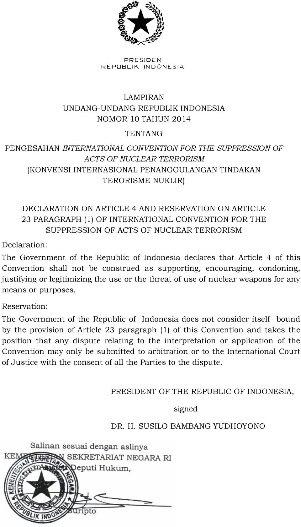 Government of the Republic of Indonesia declares that Article 4 of this Convention shall not be construed as supporting, encouraging, condoning, justifying or legitimizing the use or the threat of