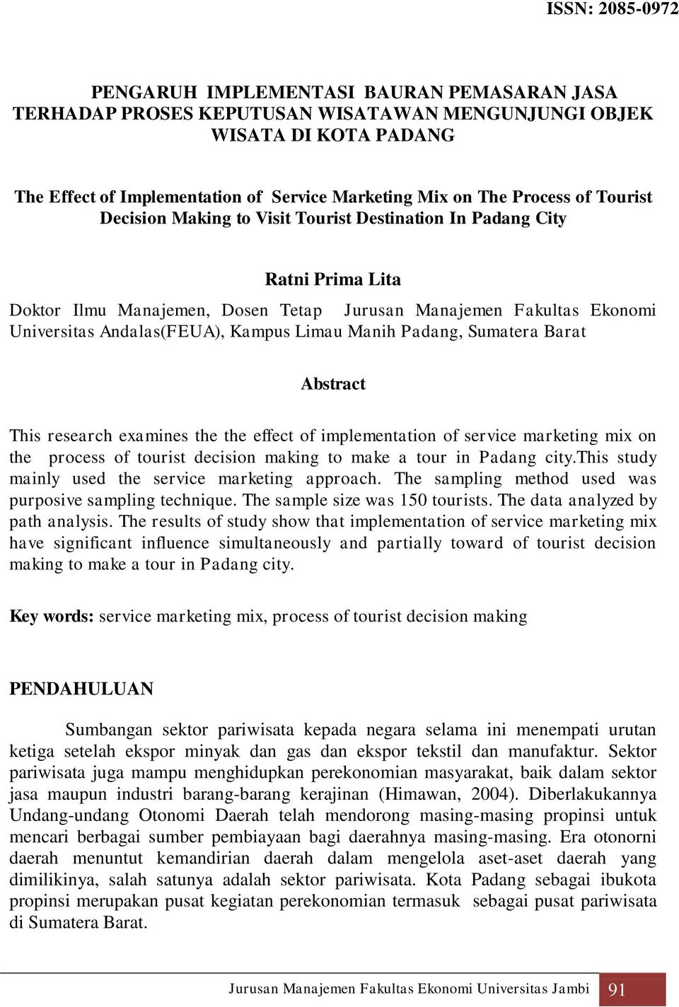 Padang, Sumatera Barat Abstract This research examines the the effect of implementation of service marketing mix on the process of tourist decision making to make a tour in Padang city.
