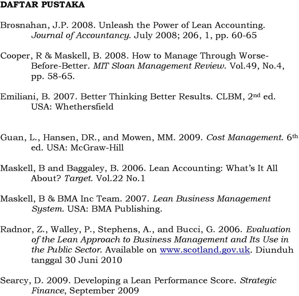 6 th ed. USA: McGraw-Hill Maskell, B and Baggaley, B. 2006. Lean Accounting: What s It All About? Target. Vol.22 No.1 Maskell, B & BMA Inc Team. 2007. Lean Business Management System.