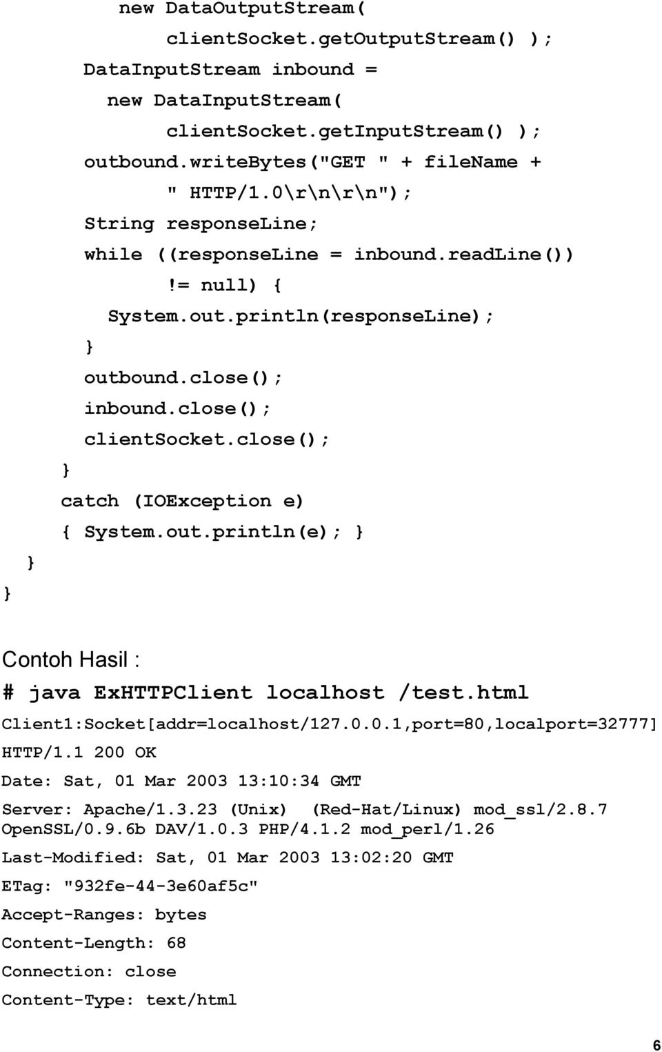 close(); catch (IOException e) { System.out.println(e); Contoh Hasil : # java ExHTTPClient localhost /test.html Client1:Socket[addr=localhost/127.0.0.1,port=80,localport=32777] HTTP/1.