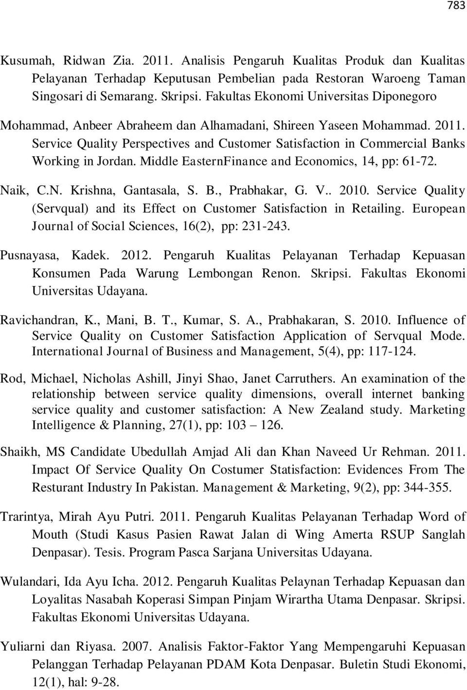 Service Quality Perspectives and Customer Satisfaction in Commercial Banks Working in Jordan. Middle EasternFinance and Economics, 14, pp: 61-72. Naik, C.N. Krishna, Gantasala, S. B., Prabhakar, G. V.