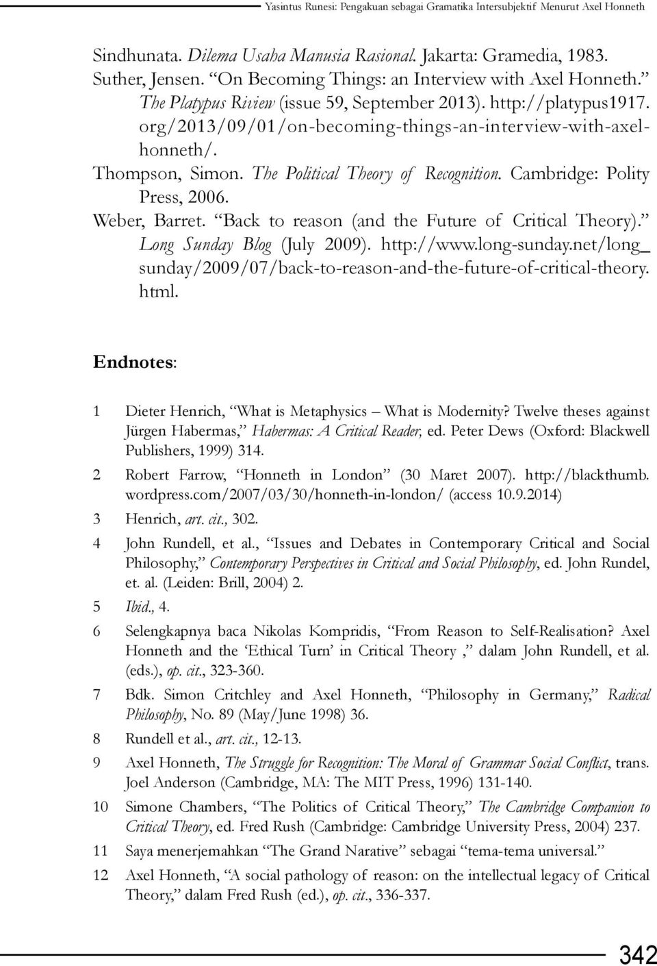 Thompson, Simon. The Political Theory of Recognition. Cambridge: Polity Press, 2006. Weber, Barret. Back to reason (and the Future of Critical Theory). Long Sunday Blog (July 2009). http://www.