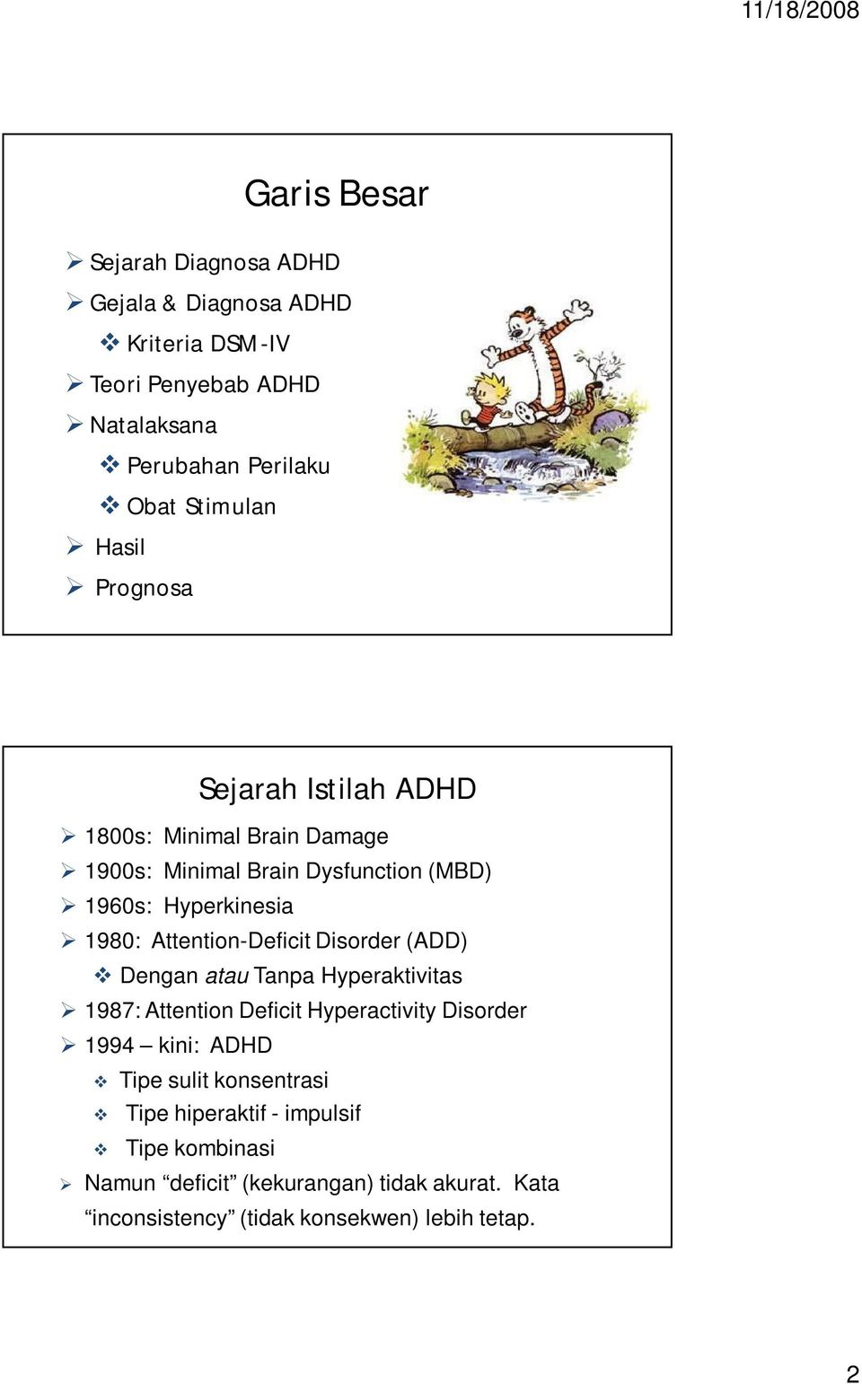 Attention-Deficit Disorder (ADD) Dengan atau Tanpa Hyperaktivitas 1987: Attention Deficit Hyperactivity Disorder 1994 kini: ADHD Tipe