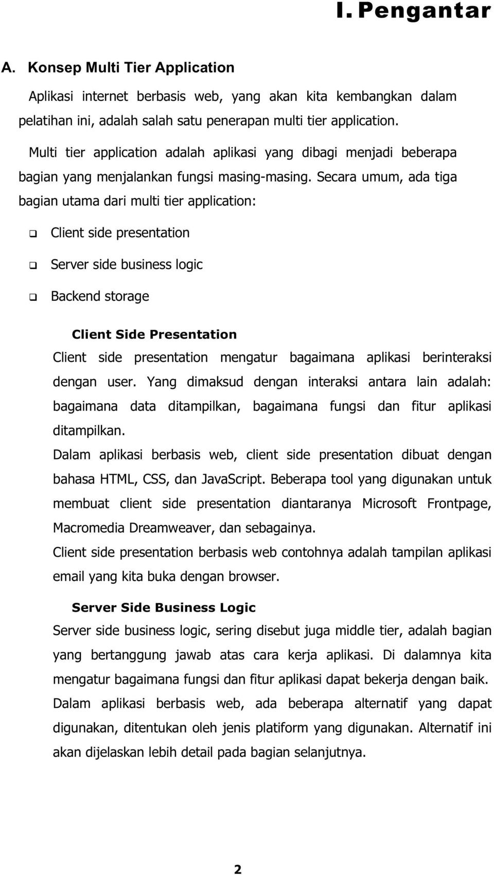 Secara umum, ada tiga bagian utama dari multi tier application: Client side presentation Server side business logic Backend storage Client Side Presentation Client side presentation mengatur