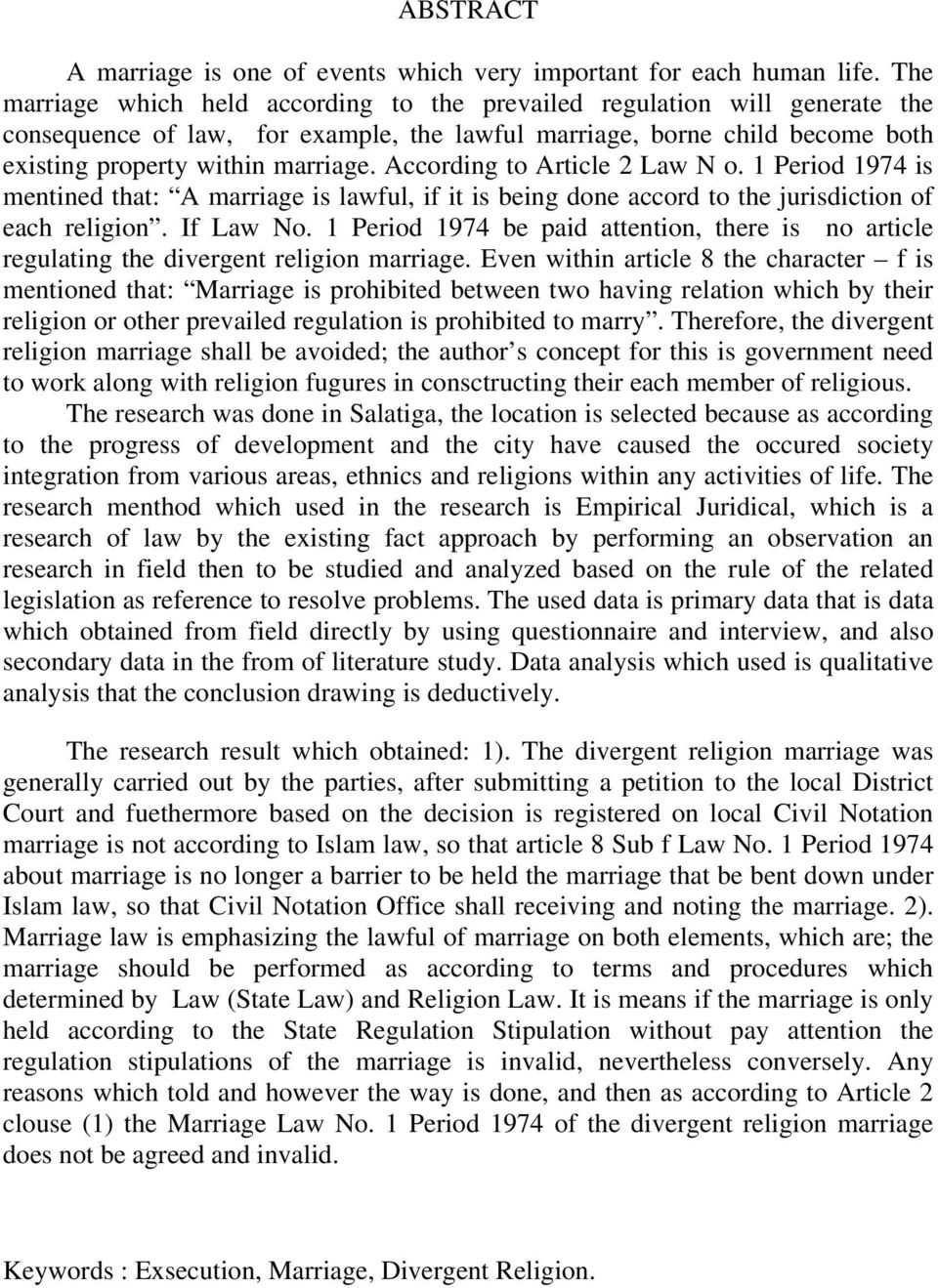 According to Article 2 Law N o. 1 Period 1974 is mentined that: A marriage is lawful, if it is being done accord to the jurisdiction of each religion. If Law No.