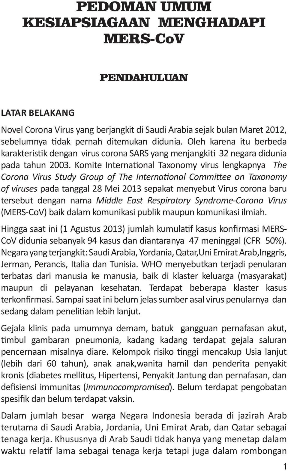 Komite International Taxonomy virus lengkapnya The Corona Virus Study Group of The International Committee on Taxonomy of viruses pada tanggal 28 Mei 2013 sepakat menyebut Virus corona baru tersebut